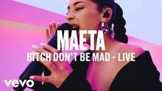 Maeta - Bitch Don't Be Mad (Live)   Vevo DSCVR