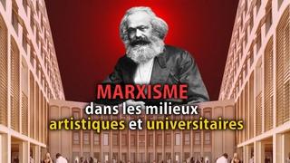 L'influence Marxiste dans le monde artistique et universitaire.