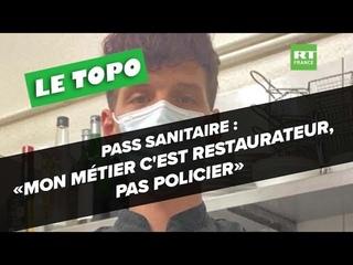 LE TOPO - Pass sanitaire : «Mon métier c'est restaurateur, pas policier»